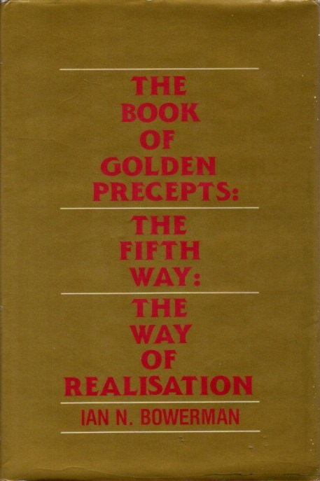 THE BOOK OF GOLDEN PRECEPTS; The Fifth Way: The Way of Realisation. Ian N. Bowerman.