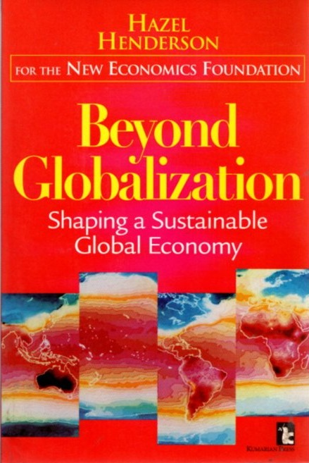 BEYOND GLOBALIZATION; Shaping a Sustainable Global Economy. Hazel Henderson.