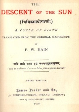 THE DESCENT OF THE SUN; A Cycle of Birth. F. W. Bain.