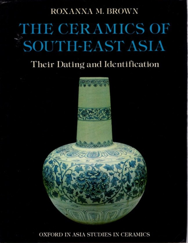 THE CERAMICS OF SOUTH-EAST ASIA: Their Dating and Identification. Roxanna M. Brown.