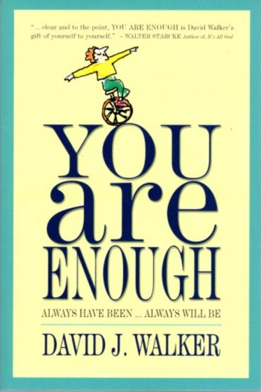 YOU ARE ENOUGH; Always Have Been. Always Will Be. David J. Walker.