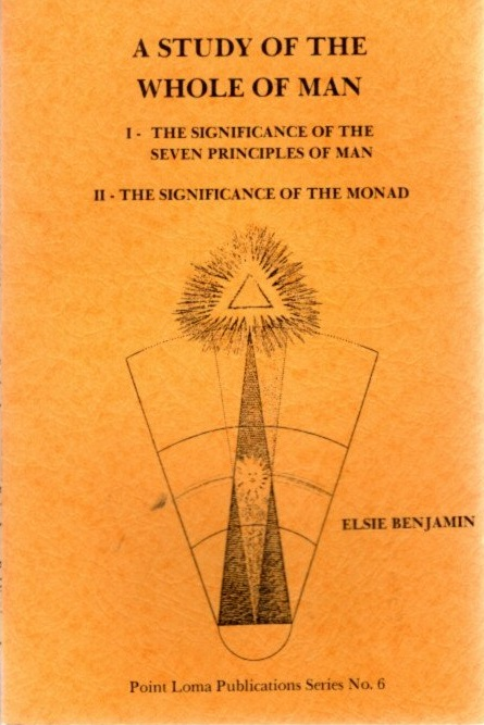 A STUDY OF THE WHOLE MAN; I - The Significance of the Seven Principles of Man, II - The Significance of the Monad. Elsie Benjamin.