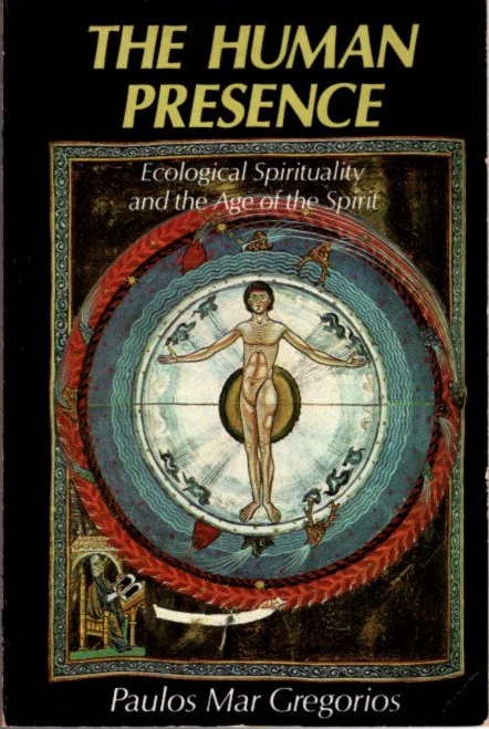 THE HUMAN PRESENCE; Ecological Spirituality and the Age of the Spirit. Paulos Mar Gregorios.