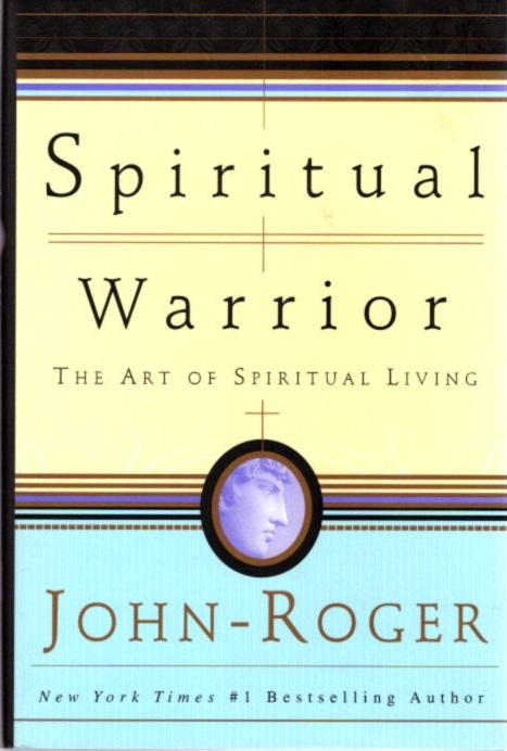 SPIRITUAL WARRIOR; The Art of Spiritual Living. John-Roger.
