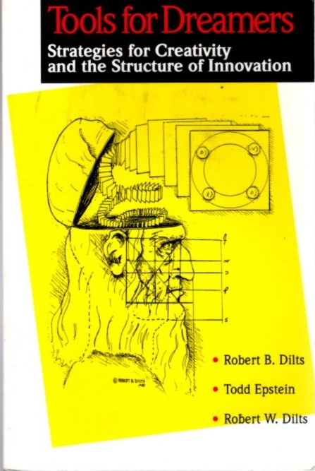 TOOLS FOR DREAMERS; Strategies for Creativity and the Structure of Innovation. Robert W Dilts, Robert B., Dilts, Todd, Epstein.