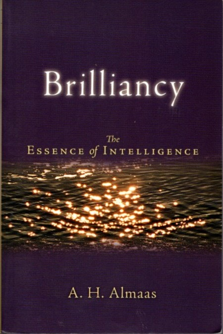 BRILLIANCY; The Essence of Intelligence. A. H. Almaas.