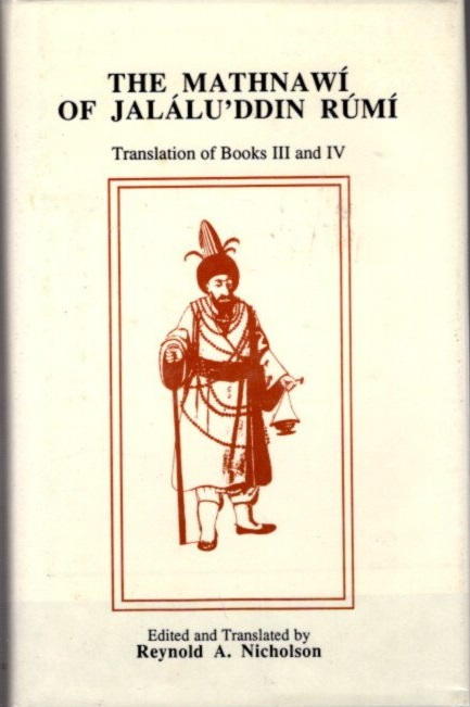 THE MATHNAWI OF JALALU'DDIN RUMI; Translation of Books III and IV (Volume IV). Jalalu'ddin Rumi, Reynold A. Nicholson.