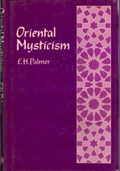 ORIENTAL MYSTICISM: A TREATISE ON SUFISTIC AND UNITARIAN THEOSOPHY OF THE PERSIANS. E. H. Palmer.