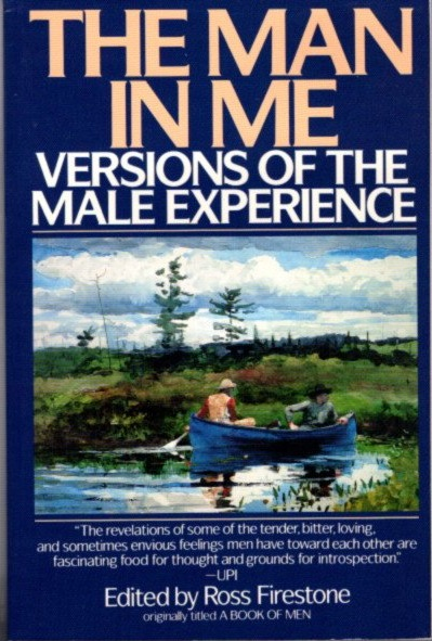 THE MAN IN ME; Versions of the Male Experience. Ross Firestone.