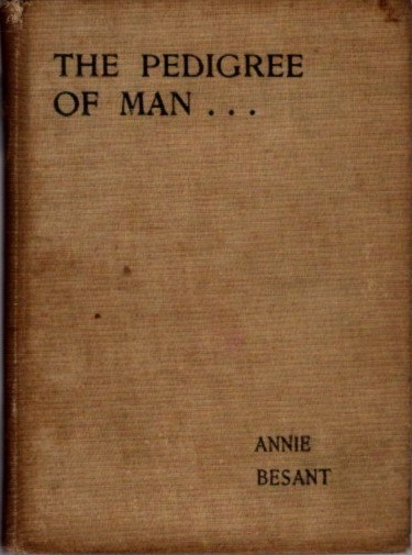 THE PEDIGREE OF MAN. Annie Besant.