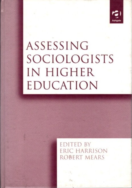 ASSESSING SOCIOLOGISTS IN HIGHER EDUCATION. Eric Harrison, Robert Mears.