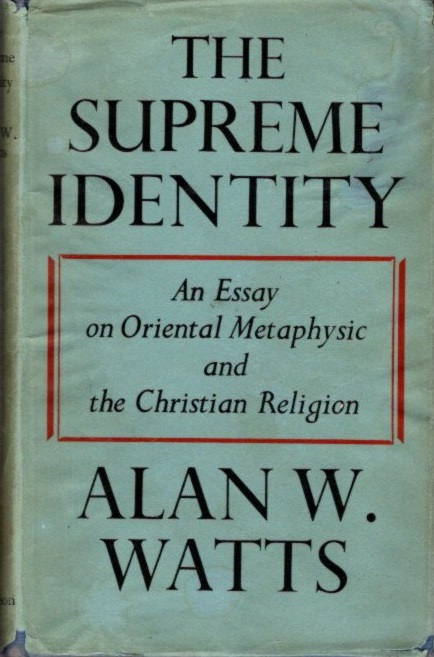 THE SUPREME IDENTITY; An Essay on Oriental Metaphysic and the Christian Church. Alan W. Watts.