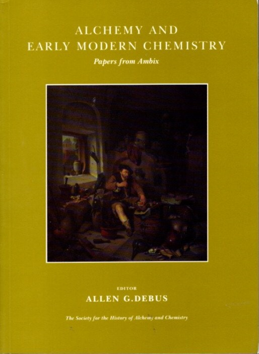 ALCHEMY AND EARLY MODERN CHEMISTRY: Papers from Ambix. Allen G. Debus.