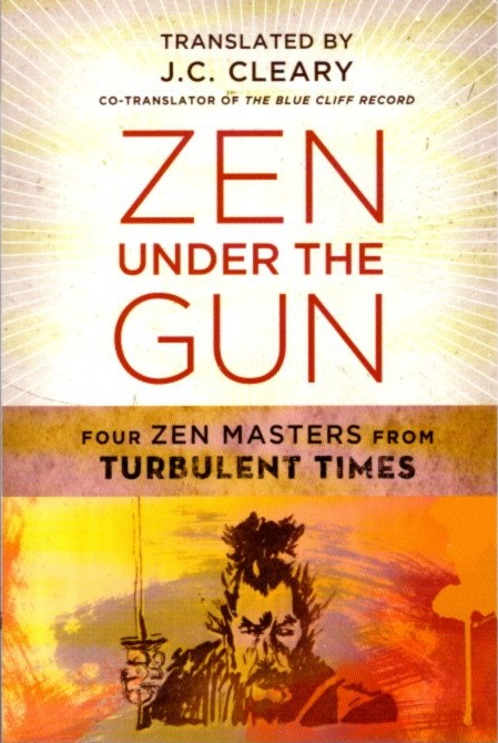 ZEN UNDER THE GUN: Four Zen Masters from Turbulent Times. J. C. Cleary.