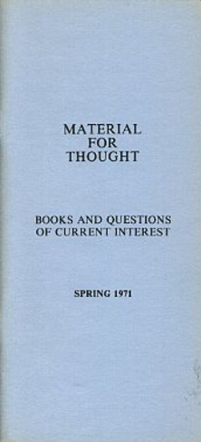 MATERIAL FOR THOUGHT, SPRING 1971.