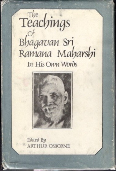 THE TEACHINGS OF RAMANA MAHARSHI IN HIS OWN WORDS. Bhagavan Sri Ramana Maharshi, Arthur Osborne.
