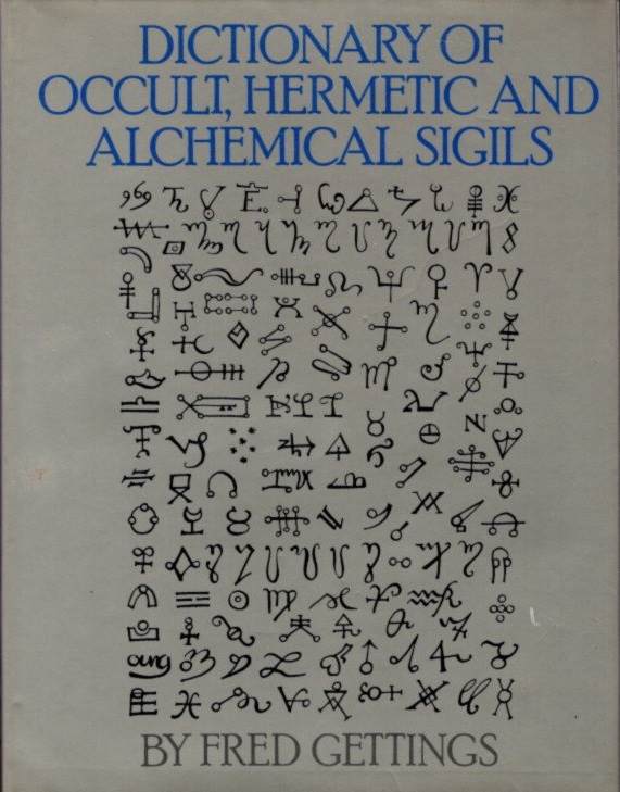 DICTIONARY OF THE OCCULT, HERMETIC AND ALCHEMICAL SIGILS. Fred Gettings.