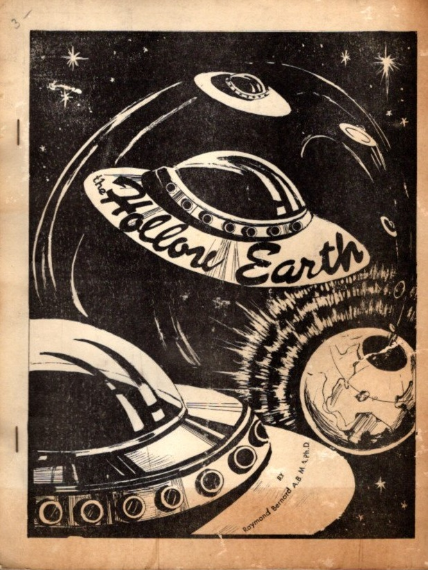 THE HOLLOW EARTH; The Greatest Geographical Discovery in History. Raymond Bernard.