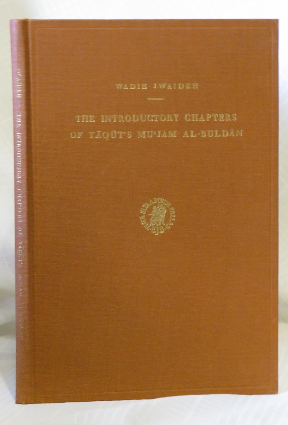 THE INTRODUCTORY CHAPTERS OF YAQUT'S MU'JAM AL-BULDAN; Translated and Annotated. Wadie Jwaideh.