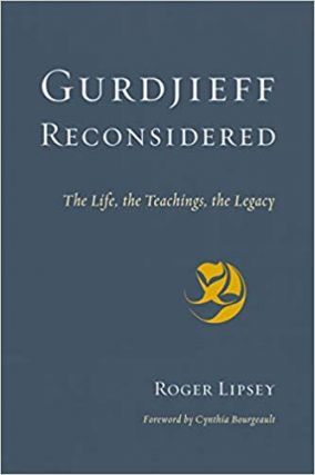 GURDJIEFF RECONSIDERED; The Life, the Teachings, the Legacy. Roger Lipsey.