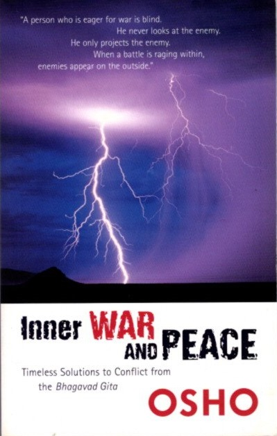 INNER WAR AND PEACE: Timeless Solutions to Conflict from the Bhagavad Gita. Osho, Rajneesh.