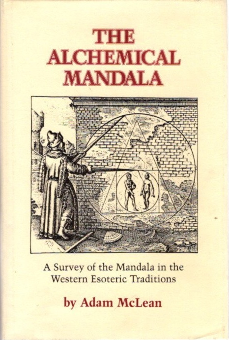 THE ALCHEMICAL MANDALA; A Survey of the Mandala in the Western Esoteric Traditions. Adam McLean.