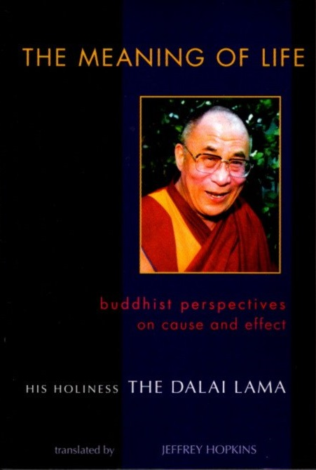 THE MEANING OF LIFE: Buddhist Perpsectives on Cause and Effect. H H. the Dalai Lama.