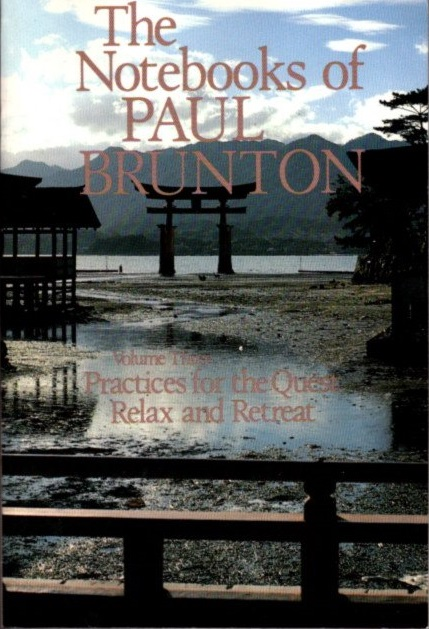 THE NOTEBOOKS OF PAUL BRUNTON, VOLUME 3; Practices for the Quest & Relax and Retreat. Paul Brunton.
