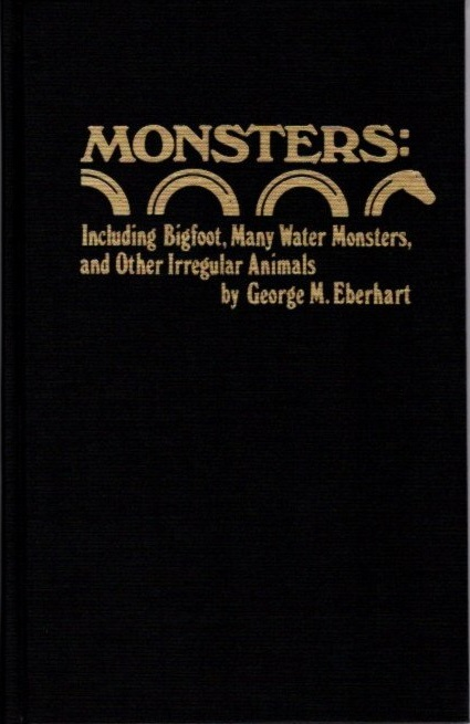 MONSTERS; A Guide to Information on Unaccounted for Creatures, Including Bigfoot, Many Water Monsters, and Other Irregular Animals. George M. Eberhart.
