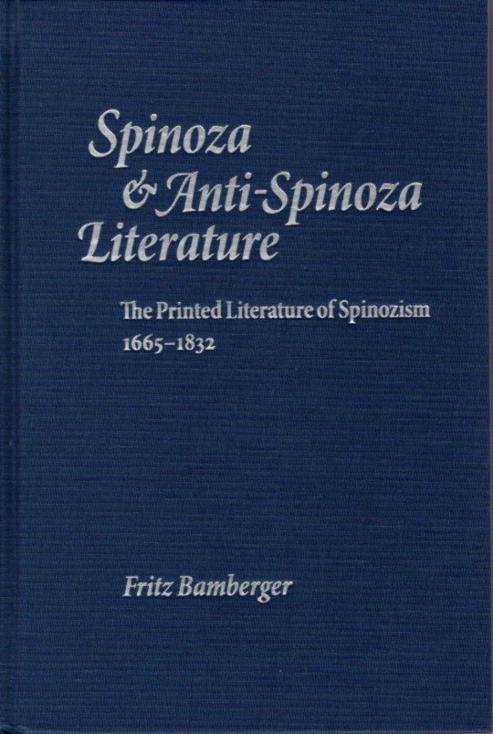 SPINOZA AND ANTI-SPINOZA LITERATURE; The Printed Literature of Spinozism, 1665-1832. Fritz Bamberger.