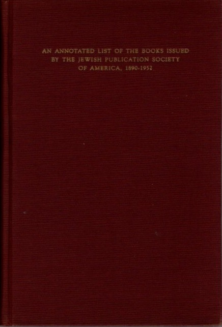 OF MAKING MANY BOOKS; An Annotated List of the Books issued by the Jewish Publication Society of America, 1890-1952. Joshua Bloch.