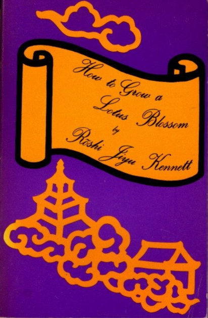HOW TO GROW A LOTUS BLOSSOM; or How a Zen Buddhist Prepares for Death. Roshi Jiyu-Kennett.