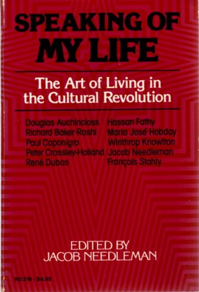 SPEAKING OF MY LIFE: THE ART OF LIVING IN THE CULTURAL REVOLUTION. Jacob Needleman.
