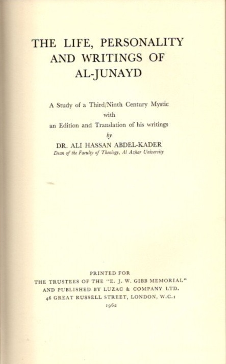 THE LIFE, PERSONALITY AND WRITINGS OF AL-JUNAYD; A Study of a Third/Ninth Century Mystic. Al-Junayd, Ali Hasan Abdel-Kader.