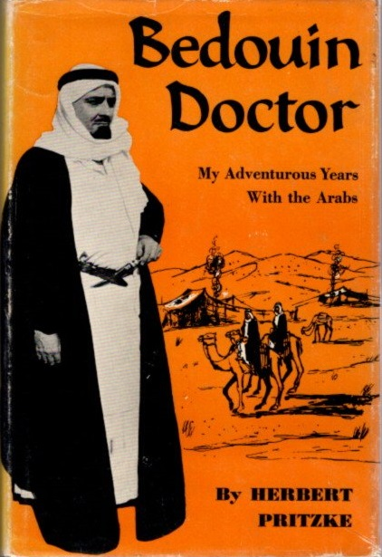 BEDUIN DOCTOR; My Adventurous Years with the Arabs. Herbert Pritzke.