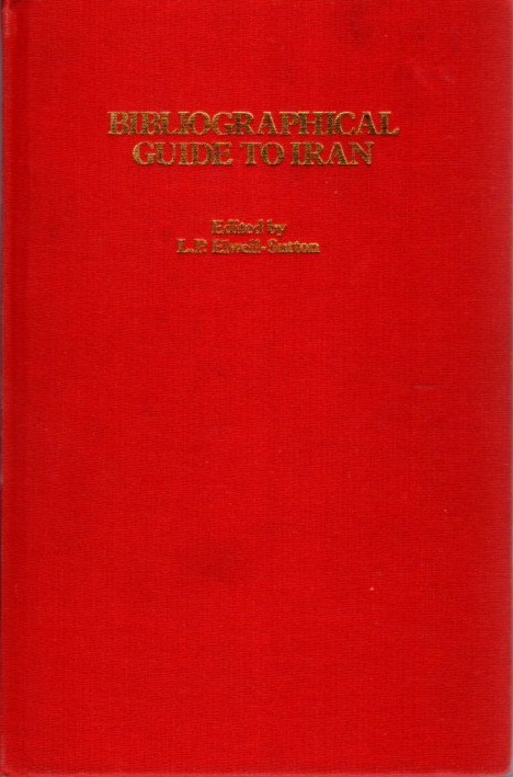 BIBLIOGRAPHICAL GUIDE TO IRAN. L. P. Elwell-Sutton.
