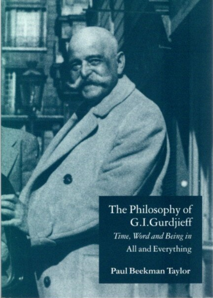 THE PHILOSOPHY OF G.I. GURDJIEFF: TIME, WORD AND BEING IN 'ALL AND EVERYTHING'. Paul Beekman Taylor.