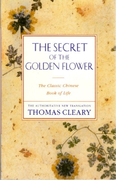 THE SECRET OF THE GOLDEN FLOWER; A Chinese Classic Book of Life. Thomas Cleary.