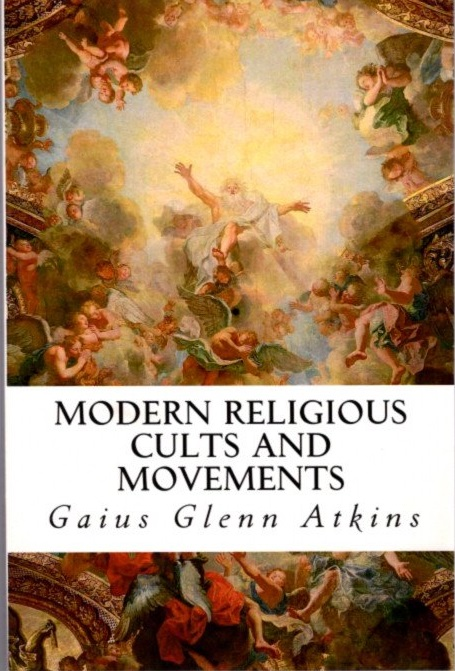 MODERN RELIGIOUS CULTS AND MOVEMENTS. Gaius Glenn Atkins.