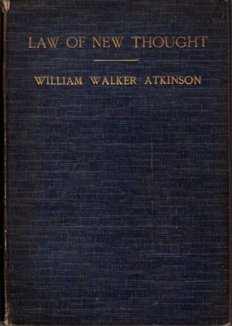 LAW OF NEW THOUGHT; A Study of Fundamental Princoiples and Their Application. William Walker Atkinson.