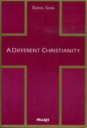 A DIFFERENT CHRISTIANITY:. Robin Amis.