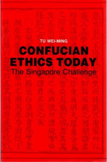 CONFUCIAN ETHICS TODAY; The Singapore Challenge. Tu Wei-Ming.