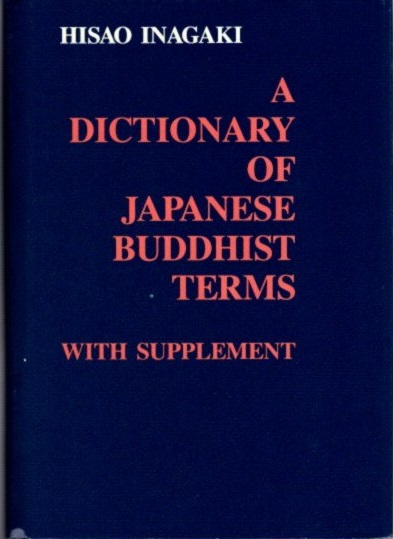 A DICTIONARY OF JAPANESE BUDDHIST TERMS; Based on References in Japanese Literature. Hisao Inagaki, P G. O'Neill.