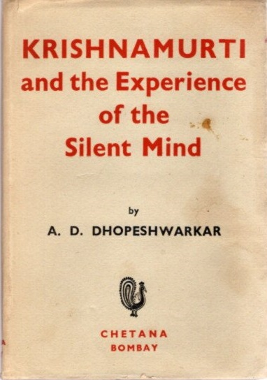 KRISHNAMURTI AND THE EXPERIENCE OF THE SILENT MIND. A. D. Dhopeshwarkar.