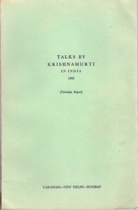 TALKS BY KRISHNAMURTI IN INDIA 1962; (Verbatim Report). J. Krishnamurti.