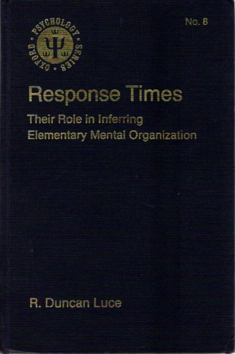 RESPONSE TIMES; Their Role in Inferring Elementary Mental Organization. R. Duncan Luce.