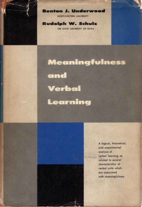 MEANINGFULNESS AND VERBAL LEARNING. Benton J. Underwood, Rudolph W. Schulz.