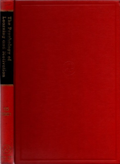 THE PSYCHOLOGY OF LEARNING AND MOTIVATION: VOLUME 15; Advances in research and Theory. Gordon W. Bower.