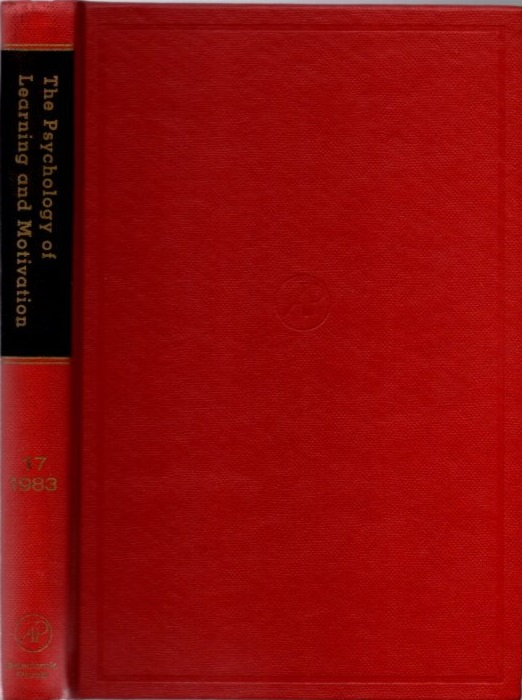 THE PSYCHOLOGY OF LEARNING AND MOTIVATION: VOLUME 17; Advances in research and Theory. Gordon W. Bower.
