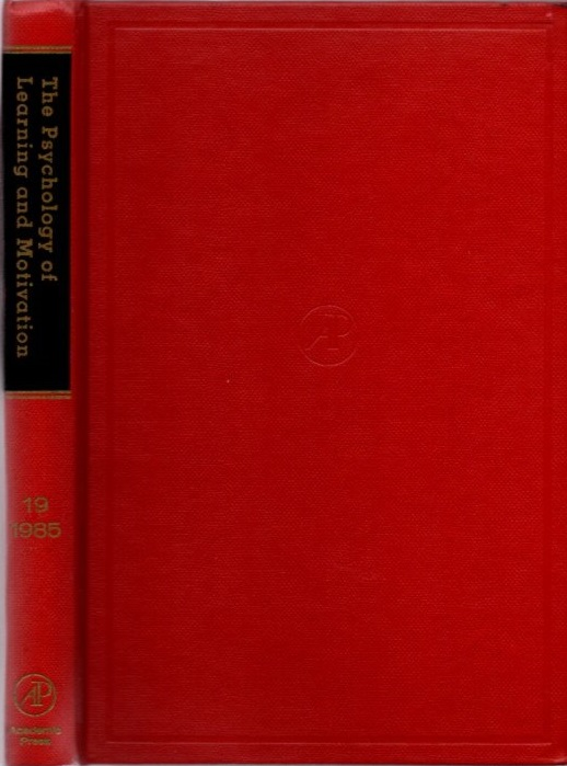 THE PSYCHOLOGY OF LEARNING AND MOTIVATION: VOLUME 19; Advances in research and Theory. Gordon W. Bower.